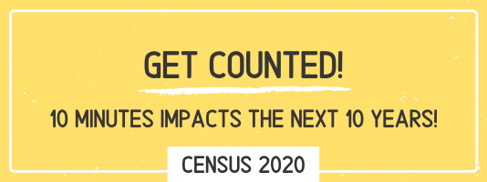 Get Counted! 10 Minutes Impacts the Next 10 Years! Census 2020
